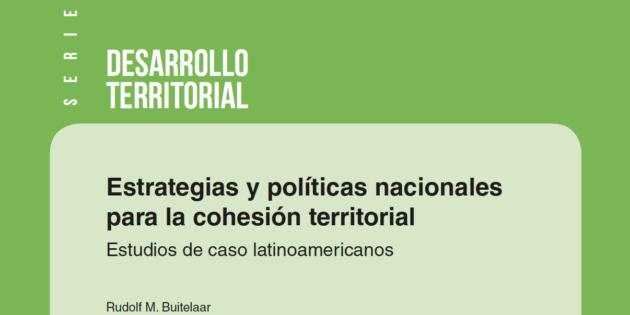 Estrategias y políticas nacionales para la cohesión territorial. Estudios de caso latinoamericanos