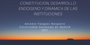 Constitución, desarrollo endógeno y dinámica de las instituciones. Antonio Vazquez Barquero