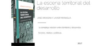 La escena territorial del desarrollo. Libro de José Arocena y Javier Marsiglia