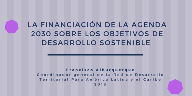 La financiación de la Agenda 2030 sobre los Objetivos de Desarrollo Sostenible. (Francisco Alburquerque)