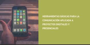 Herramientas básicas para la comunicación aplicada a proyectos digitales y presenciales