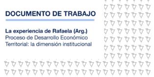 """""""La experiencia de Rafaela (Argentina) Proceso de Desarrollo Económico Territorial: la dimensión institucional"""""""